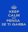 KEEP CALM AND PENSA  SE TI GARBA - Personalised Poster A4 size