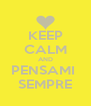 KEEP CALM AND PENSAMI  SEMPRE - Personalised Poster A4 size