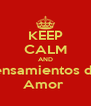 KEEP CALM AND Pensamientos de  Amor  - Personalised Poster A4 size