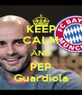 KEEP CALM AND PEP Guardiola - Personalised Poster A4 size