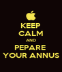 KEEP CALM AND PEPARE  YOUR ANNUS - Personalised Poster A4 size