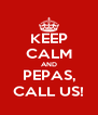 KEEP CALM AND PEPAS, CALL US! - Personalised Poster A4 size