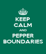 KEEP CALM AND PEPPER BOUNDARIES - Personalised Poster A4 size