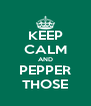 KEEP CALM AND PEPPER THOSE - Personalised Poster A4 size