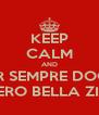 KEEP CALM AND PER SEMPRE DOGO FIERO BELLA ZIO! - Personalised Poster A4 size