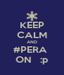 KEEP CALM AND #PERA  ON   :p - Personalised Poster A4 size
