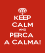 KEEP CALM AND PERCA  A CALMA! - Personalised Poster A4 size