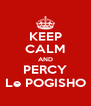 KEEP CALM AND PERCY Le POGISHO - Personalised Poster A4 size