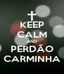 KEEP CALM AND PERDÃO CARMINHA - Personalised Poster A4 size