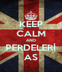 KEEP CALM AND PERDELERİ AS - Personalised Poster A4 size
