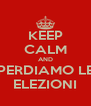 KEEP CALM AND PERDIAMO LE ELEZIONI - Personalised Poster A4 size