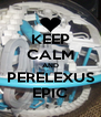 KEEP CALM AND PERELEXUS EPIC - Personalised Poster A4 size