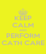 KEEP CALM AND PERFORM CATH CARE - Personalised Poster A4 size