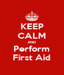 KEEP CALM AND Perform First Aid - Personalised Poster A4 size