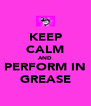 KEEP CALM AND PERFORM IN GREASE - Personalised Poster A4 size