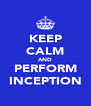KEEP CALM AND PERFORM INCEPTION - Personalised Poster A4 size