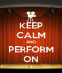 KEEP CALM AND PERFORM ON - Personalised Poster A4 size