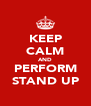 KEEP CALM AND PERFORM STAND UP - Personalised Poster A4 size