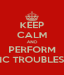 KEEP CALM AND PERFORM THE BASIC TROUBLESHOOING - Personalised Poster A4 size