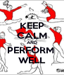 KEEP CALM AND PERFORM  WELL - Personalised Poster A4 size