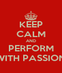 KEEP CALM AND PERFORM WITH PASSION - Personalised Poster A4 size