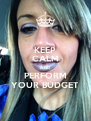 KEEP CALM AND PERFORM YOUR BUDGET - Personalised Poster A4 size