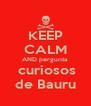 KEEP CALM AND pergunta  curiosos de Bauru - Personalised Poster A4 size