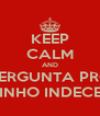 KEEP CALM AND PERGUNTA PRO TIOZINHO INDECENTE! - Personalised Poster A4 size