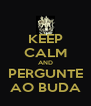 KEEP CALM AND PERGUNTE AO BUDA - Personalised Poster A4 size