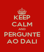 KEEP CALM AND PERGUNTE AO DALI - Personalised Poster A4 size