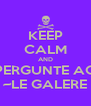 KEEP CALM AND PERGUNTE AO ~LE GALERE - Personalised Poster A4 size