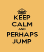 KEEP CALM AND PERHAPS JUMP - Personalised Poster A4 size