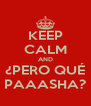 KEEP CALM AND ¿PERO QUÉ PAAASHA? - Personalised Poster A4 size