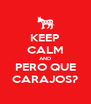 KEEP CALM AND PERO QUE CARAJOS? - Personalised Poster A4 size