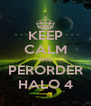 KEEP CALM AND PERORDER HALO 4 - Personalised Poster A4 size