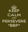 KEEP CALM AND PERSEVERE *BBP* - Personalised Poster A4 size