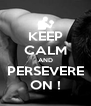 KEEP CALM AND PERSEVERE ON ! - Personalised Poster A4 size