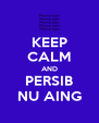 KEEP CALM AND PERSIB NU AING - Personalised Poster A4 size