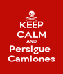 KEEP CALM AND Persigue  Camiones - Personalised Poster A4 size