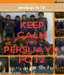 KEEP CALM AND PERSIJAYA FC 12 - Personalised Poster A4 size
