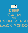 KEEP CALM AND PERSON, PERSON, BLACK PERSON - Personalised Poster A4 size