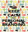 KEEP CALM AND PERSONAL BRANDING - Personalised Poster A4 size