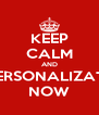 KEEP CALM AND PERSONALIZATE NOW - Personalised Poster A4 size