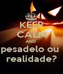 KEEP CALM AND  pesadelo ou  realidade? - Personalised Poster A4 size