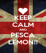 KEEP CALM AND PESCA LEMON!! - Personalised Poster A4 size