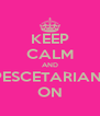 KEEP CALM AND PESCETARIAN  ON - Personalised Poster A4 size