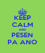 KEEP CALM AND PESEN PA ANO - Personalised Poster A4 size
