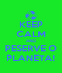 KEEP CALM AND PESERVE O PLANETA! - Personalised Poster A4 size