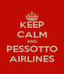 KEEP CALM AND PESSOTTO AIRLINES - Personalised Poster A4 size