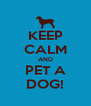 KEEP CALM AND PET A DOG! - Personalised Poster A4 size